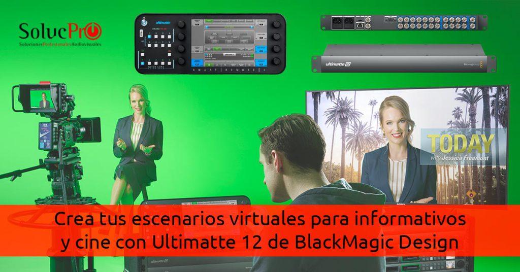 Crea tu escenario virtual con Ultimatte 12 de BlackMagic Design