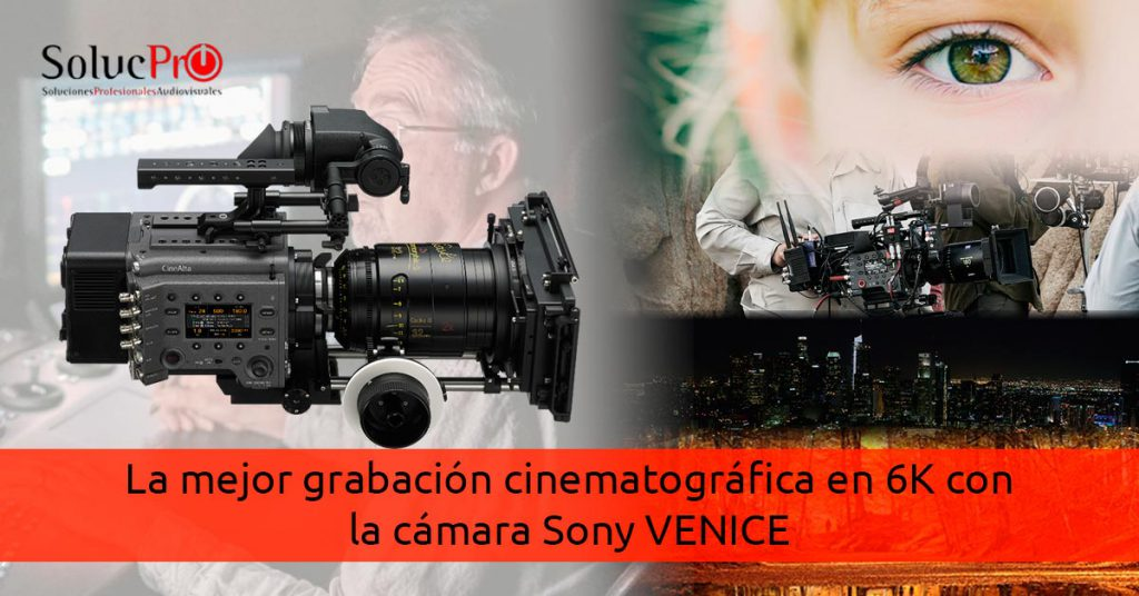 La mejor grabación cinematográfica en 6K con la Sony VENICE